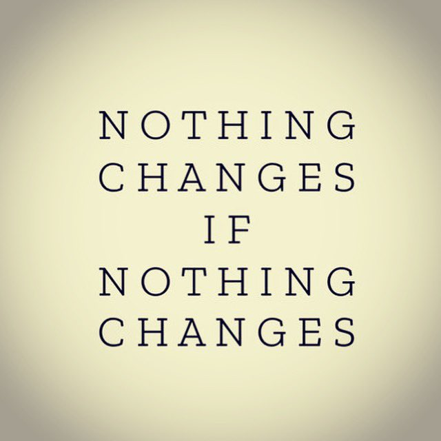 We hear this all the time, but do we really take it in? You have to DO something if you want change to occur in your life. Repeating the same behaviors and patterns is going to yield the same results. Change requires change.