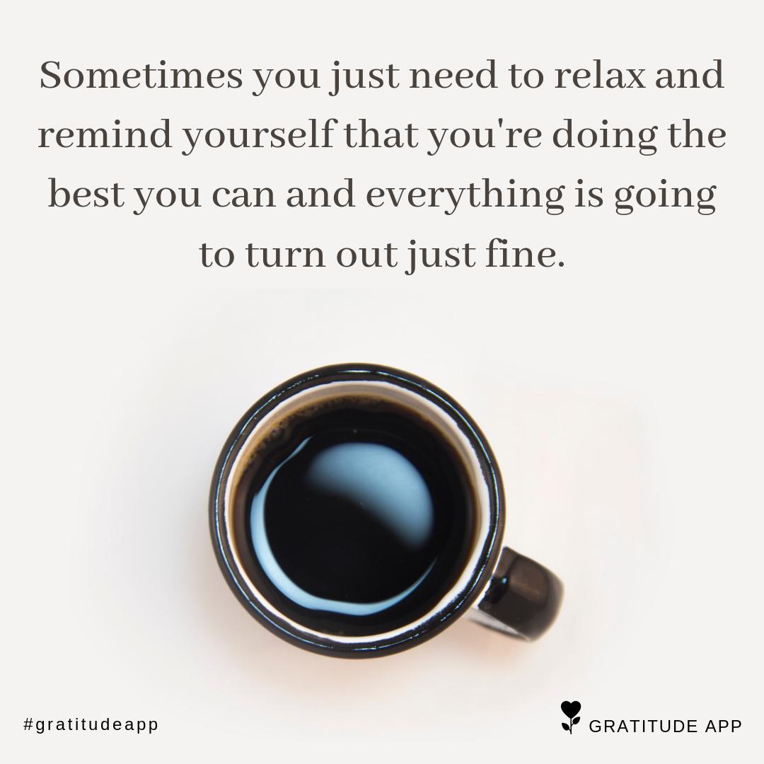 """""""Sometimes you just need to relax and remind yourself that you're doing the best you can and everything is going to turn out just fine."""" . . . #gratitudeapp #Mindfulness #relaxation<br>http://pic.twitter.com/YDUq3Y0yO9"""
