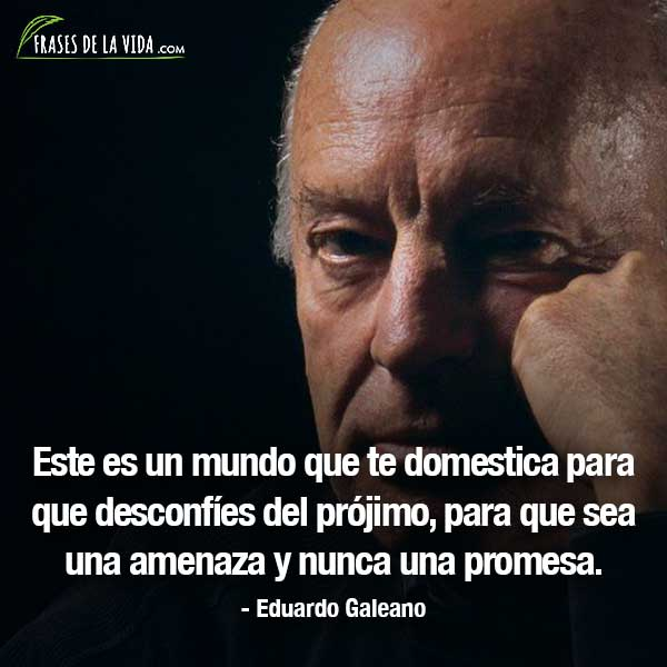 Frases De La Vida Auf Twitter Eduardo Galeano Fue Uno De