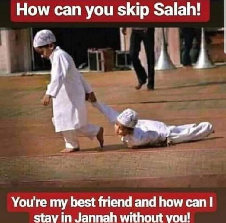 How can you skip Salah!  You're my best friend and how can I stay in Jannah without you  <br>http://pic.twitter.com/1u8FdpOHOG