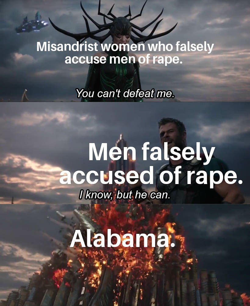 I can't believe I'm saying this but thank you Alabama! Hopefully the other 49 states make falsely accusing someone of rape a felony. #Alabama #AlabamaAbortionBan <br>http://pic.twitter.com/vjNy3doZv1