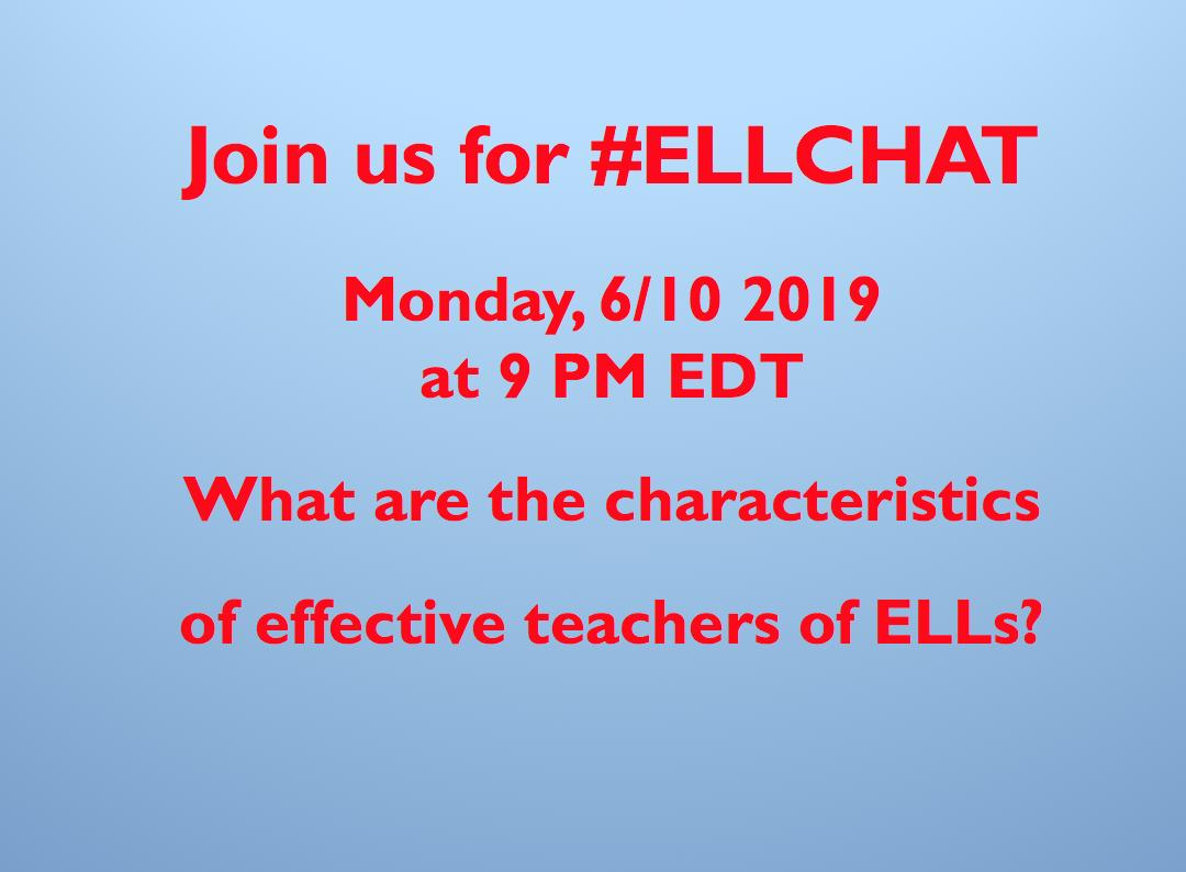 Join us on #ellchat on 6/10 to discuss the characteristics of effective ELL teachers.