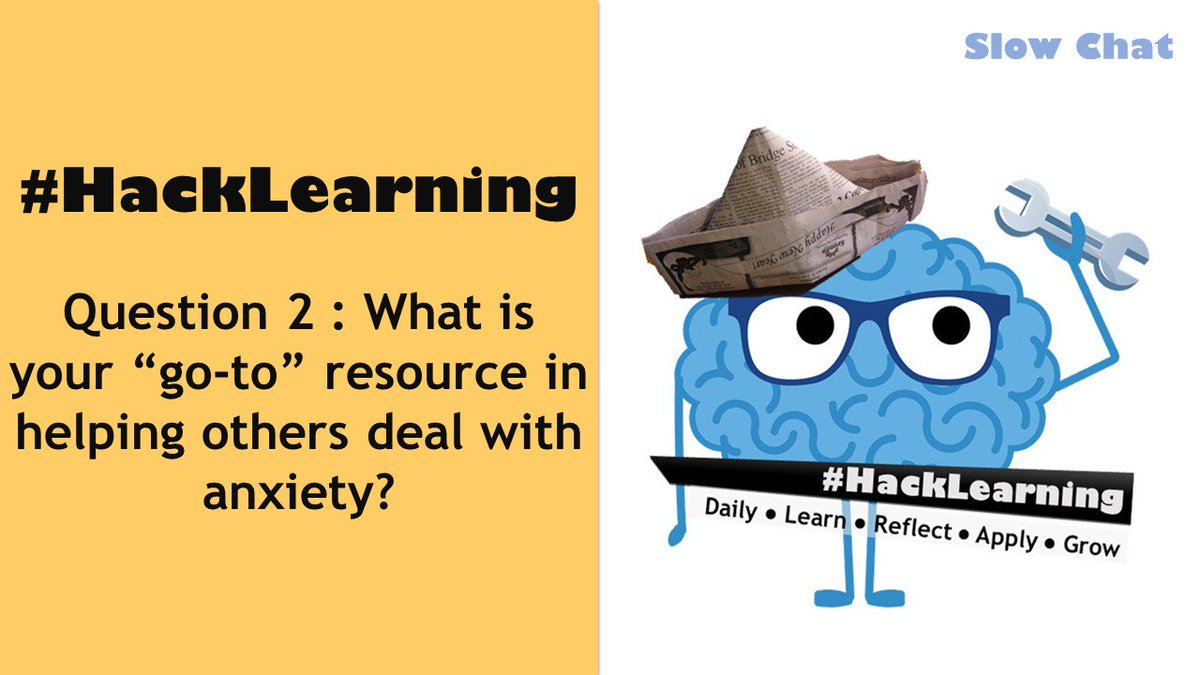 "RT Q2 What is your ""go-to"" resource in helping others deal with anxiety? #HackLearning"