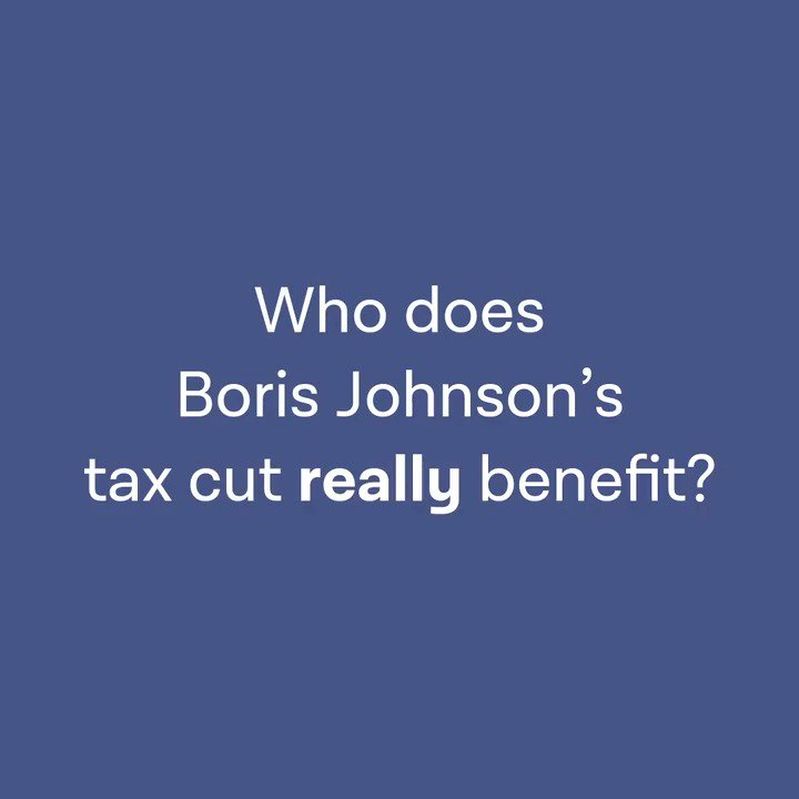 Boris Johnson has promised a tax cut for the richest. But is he just buying himself votes? Let's break down who really benefits…