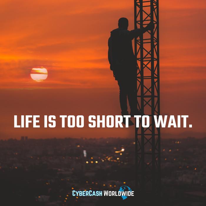 Life is too short to wait.   http://www. cybercashworldwide.com     #positivechange #positivity #motivation #success<br>http://pic.twitter.com/3IPIrUb5qe
