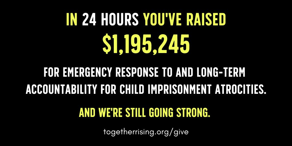 Our goal yesterday was to raise $240,000 for emergency response & long-term legal accountability for the child detention crisis. You showed up. You stopped your day and the world for these children. 18,468 of you.  In 24 hours, you have raised $1,195,245 https://www.instagram.com/p/BzGLI9mhffW/