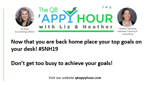Dont' forget your #Goals you set at #SNH19! Liz Scott - Accounting Lifeline Heather Satterley, Travel Consultant, TNK Travel @LizScottQBO @HSatterley