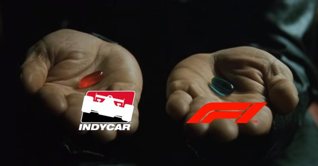 Which one do you choose? The red pill (#IndyCar), or the blue pill(#F1). Blue pill: You believe Lewis Hamilton is god emperor of F1 and that this is the best season in F1 history. Red pill: You witness great racing w/ hardly any interference from race control. Choose wisely!