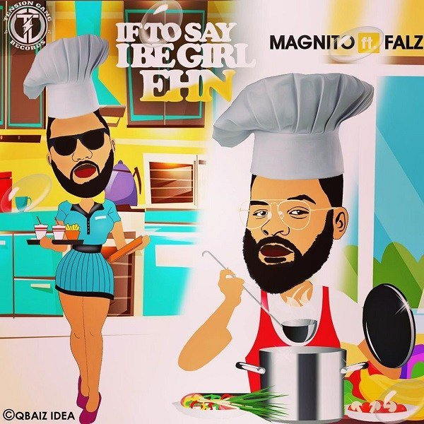 Magnito Ft. Falz – If To Say I Be Girl Ehn https://t.co/gwMi5tlDld https://t.co/V35wN27C4y