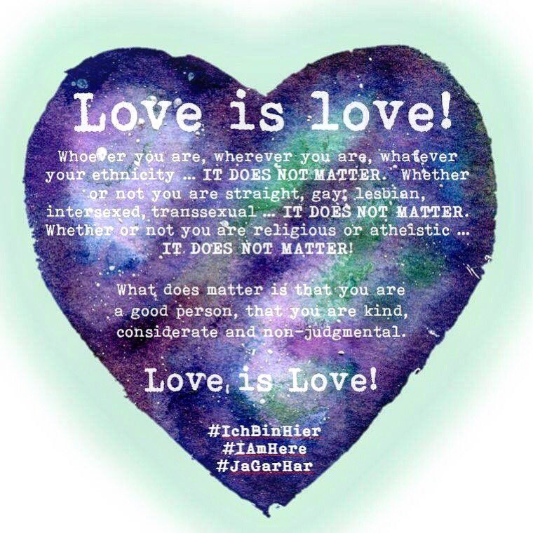 Just saying!!!  #IAmHere ... #LOVE IS LOVE!  ... and if you're a good person that's all that matters 💖💙💕❤️💗💚💜
