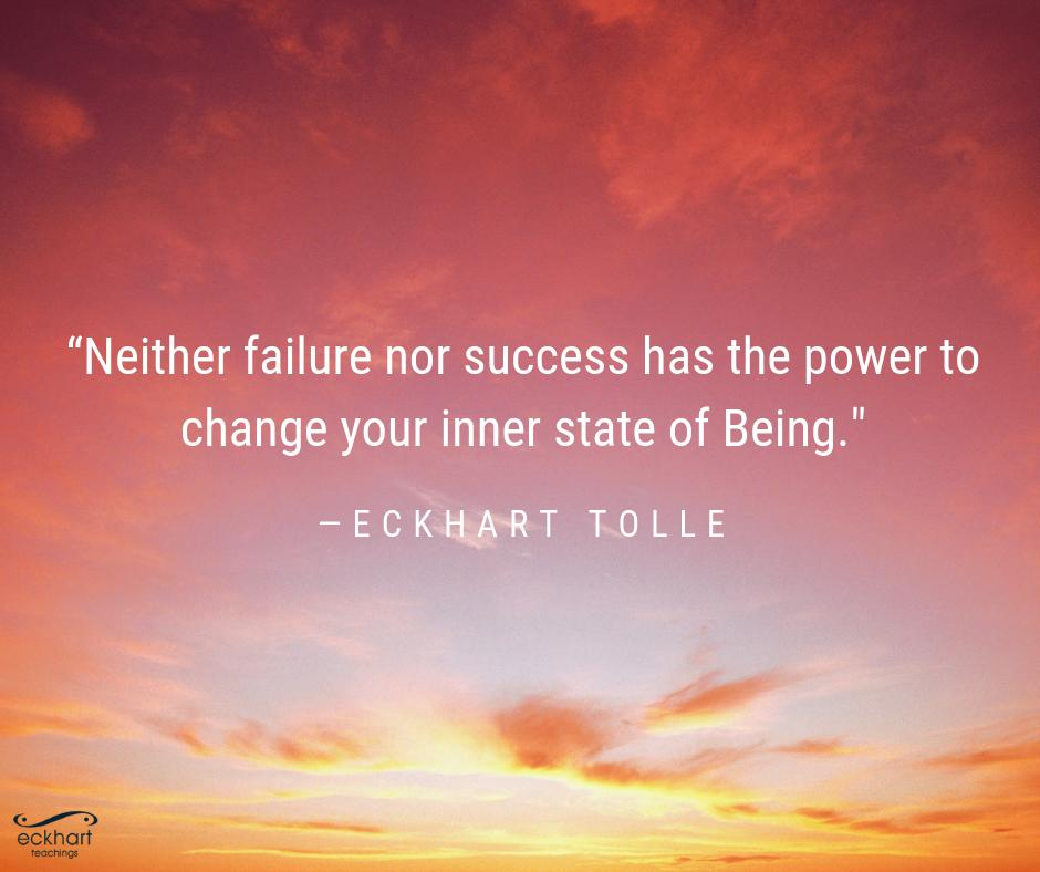 Eckhart Tolle On Twitter Neither Failure Not Success Has