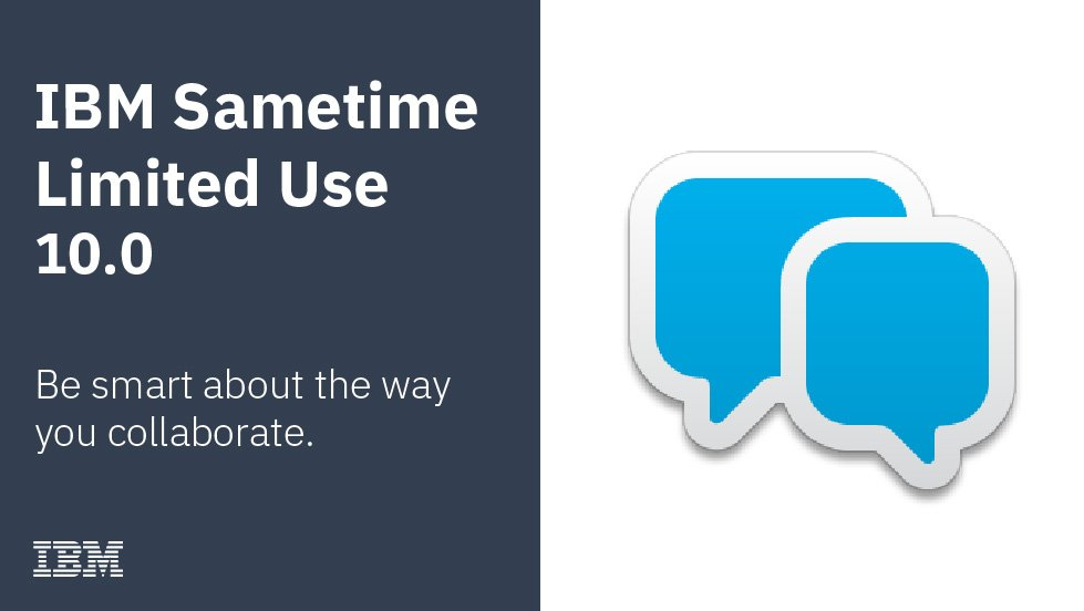 Presenting Sametime Limited Use 10.0!!!! #SametimeForever #SametimeEverywhere #WeLoveDomino
