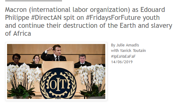 #Macron (#InternationalLaborOrganization) as #EdouardPhilippe #DirectAN spit on  #FridaysForFuture youth and continue their destruction of the #Earth and  #slavery of #Africa   https:// ipeavaeafaf.blogspot.com/2019/06/macron -international-labor-organization.html  … <br>http://pic.twitter.com/h52AaeHwGm