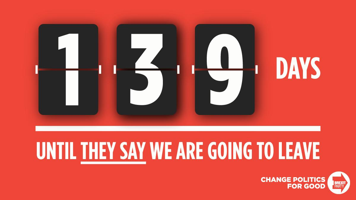 It is 139 days until they say we will leave the EU. Let's keep them to that promise.