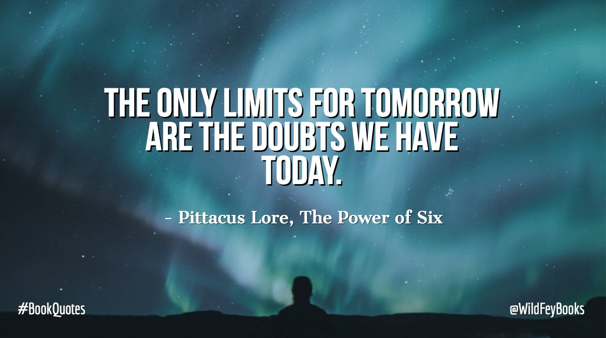 The only limits for tomorrow are the doubts we have today. - Pittacus Lore, The Power of Six #BookQuotes <br>http://pic.twitter.com/c99CodfBZ8