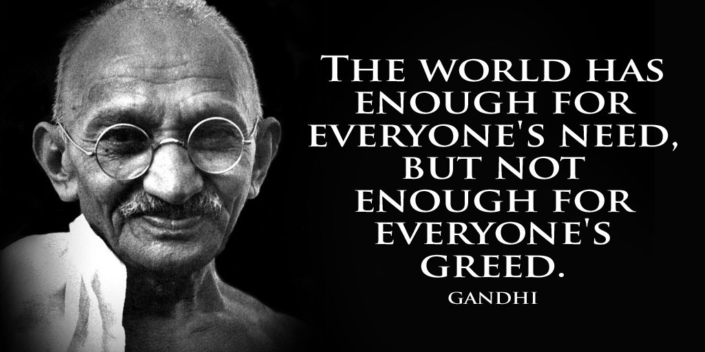 Image result for the world has enough for everyone need but not everyone greed