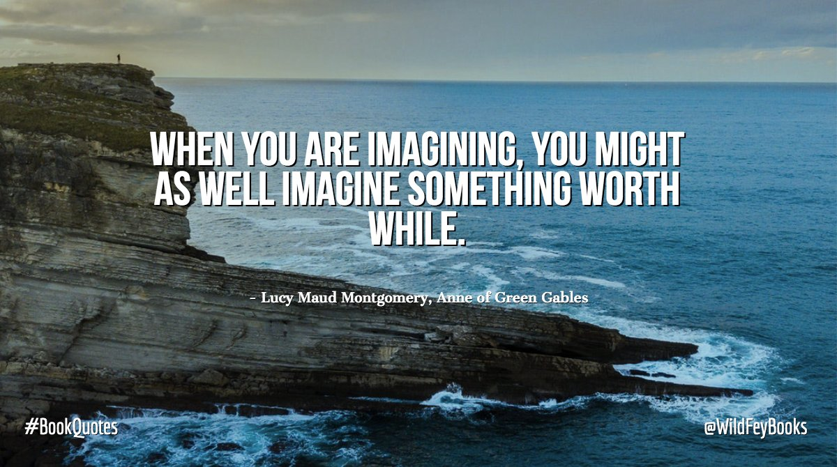 When you are imagining, you might as well imagine something worth while. - Lucy Maud Montgomery, Anne of Green Gables #BookQuotes <br>http://pic.twitter.com/Nz6XkdWh6O