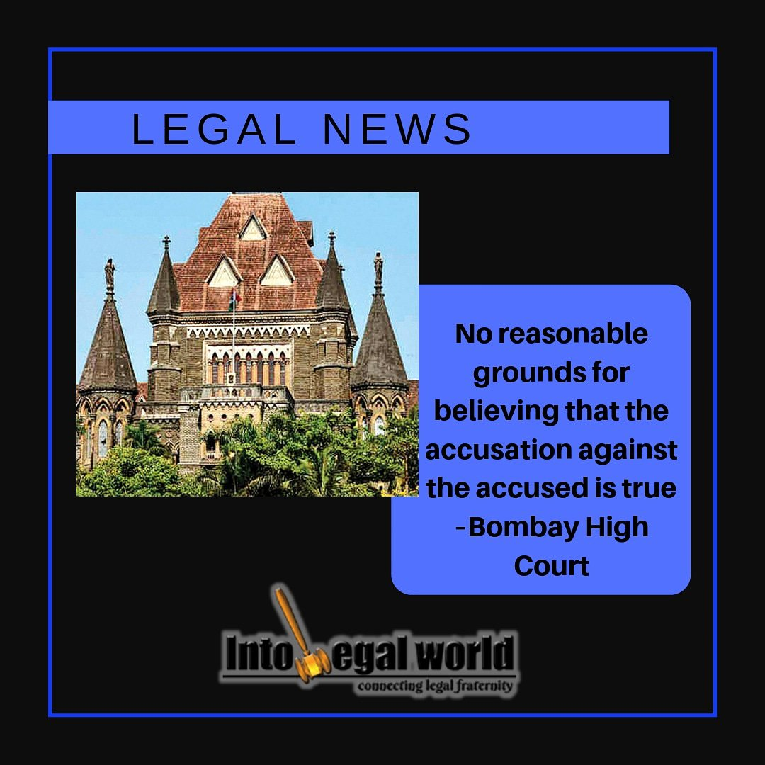 No reasonable grounds for believing that the accusation against the accused is true – Bombay High Court https://intolegalworld.com/LegalNewsList   #law #information #legal #lawyers #india #supremecourt #advocates #legalnews #lawstudents #lawsociety #legalissues #legalcommunity #BombayHighCourt