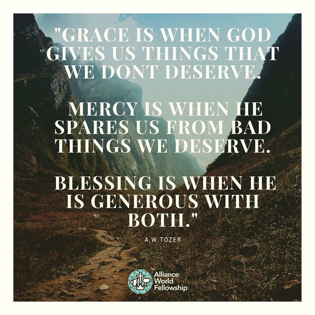 """Grace is when God gives us things that we don't deserve.  Mercy is when He spares us from bad things we deserve.  Blessing is when He is generous with both."" - A.W. Tozer   #Grace #Mercy #Blessing #awtozer #awtozerquotes #quoteoftheday #QOTD #AllianceWorldFellowship"