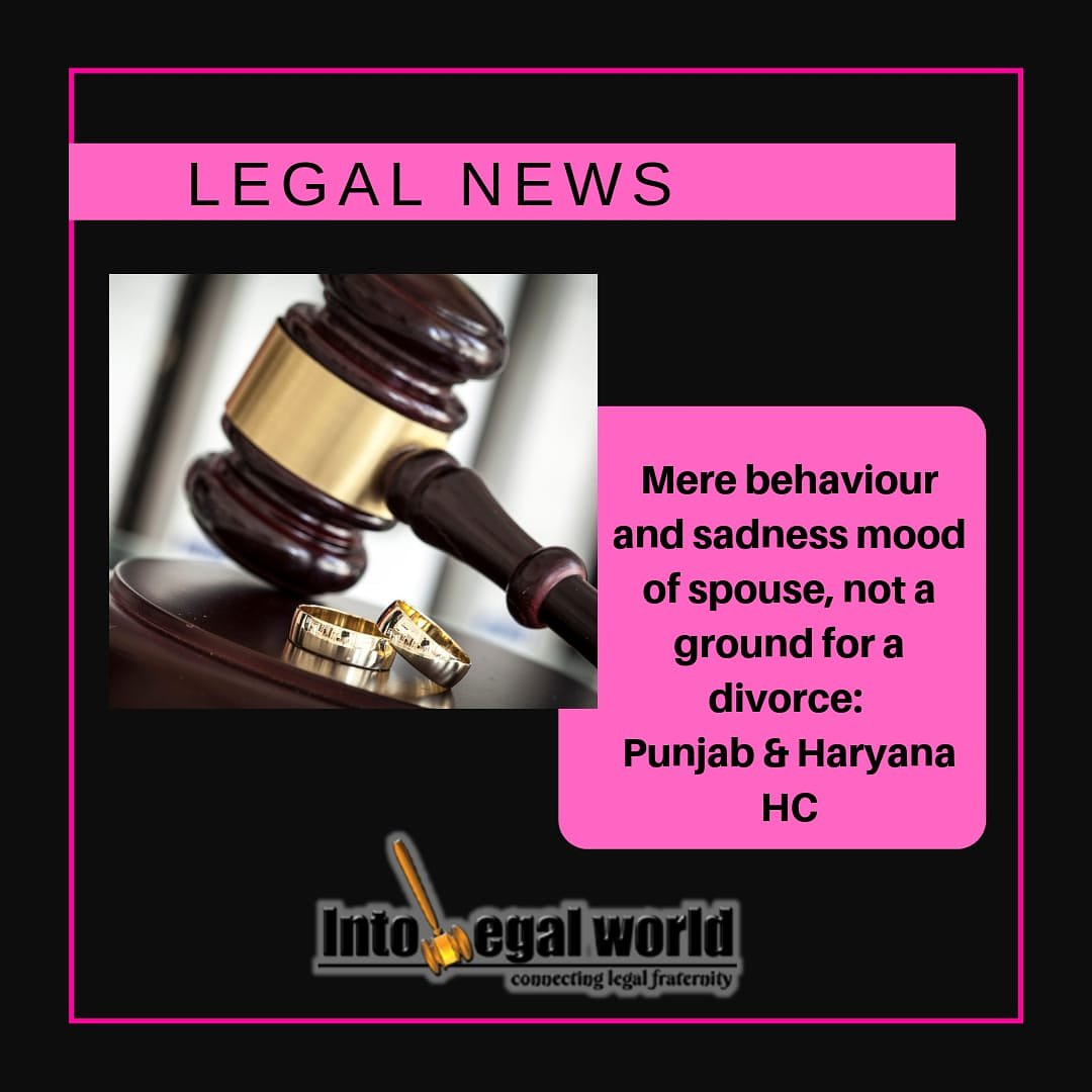 LEGAL NEWS  Mere behaviour and sadness mood of spouse, not a ground for a divorce: Punjab & Haryana HC https://intolegalworld.com/LegalNewsList   #law #information #legal #lawyers #justice #india #supremecourt #advocates #legalnews #lawstudents #lawsociety #legalissues #legalcommunity #DivorceCase