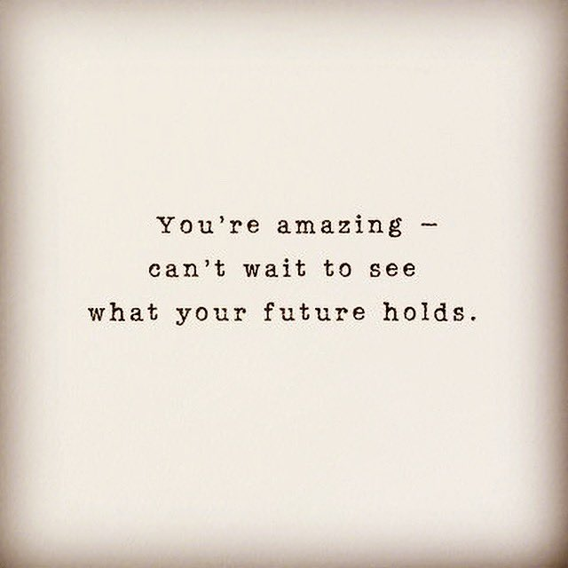 Sometimes we just need a reminder of how amazing we are. This is yours. Your future is full of great things. Take even the smallest step toward it today.