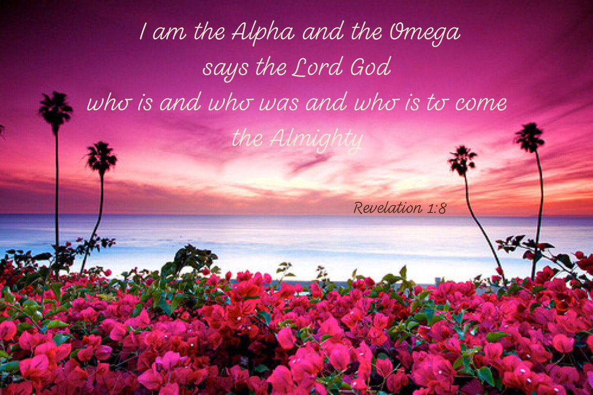 "am the Alpha and the Omega,"" says the Lord God, ""who is and who was and who is to come, the Almighty Revelation 1:8<br>http://pic.twitter.com/jO6moTdhgf"