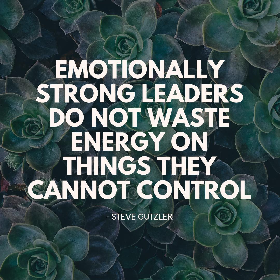 Emotionally strong leaders do not waste energy on things they cannot control. #leadership #EI #emotionalintelligence #mondaymotivation