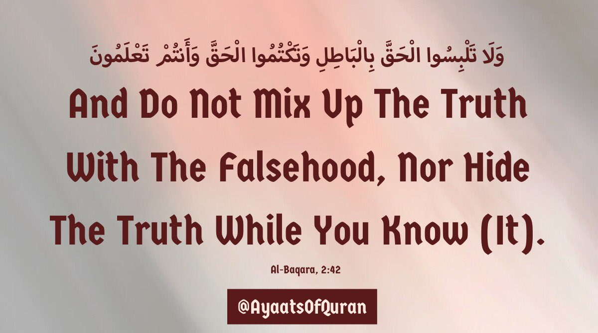 And Do Not Mix Up  The Truth With The  Falsehood, Nor Hide  The Truth While You  Know (It).  #AyaatsOfQuran  #AlQuran #Quran<br>http://pic.twitter.com/jfRd2VaaBo