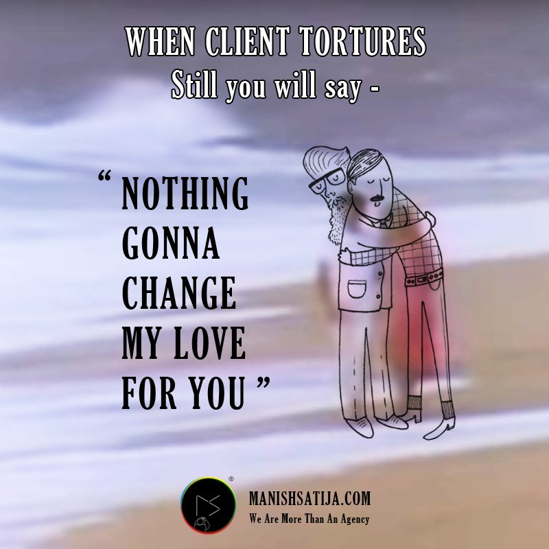 """WHEN CLIENT TORTURES YOU  - Still you will say """"NOTHINGS GONNA CHANGE MY LOVE FOR YOU"""" #GeorgeBenson  - http://Manishsatija.com   We are more than an Agency #CREATIonenVIsionarTY #CreativeAgency #BrandAgency #Memes #FamousMemes #influencers #influencermarketerpic.twitter.com/JXqmcFSVA3"""
