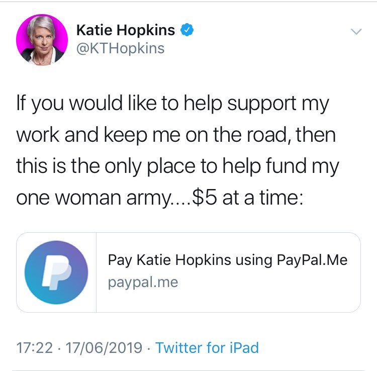 Katie Hopkins - as retweeted by Donald Trump - is raising money via PayPal. PayPal's acceptable use policy clearly says it cannot be used for 'the promotion of hate, violence, racial or other forms of intolerance that is discriminatory'. So why is it @PayPal?