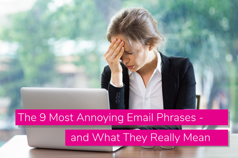 The 9 Most Annoying Email Phrases - and What They Really Mean