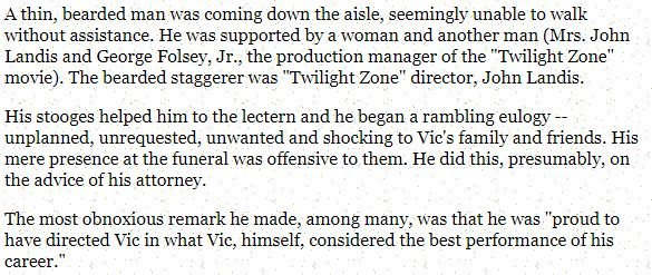 Someone mentioned this in passing on twitter, so I did a quick search. Here's what John Landis allegedly did at Vic Morrow's funeral. http://www.jodavidsmeyer.com/combat/personnel/Peabodys_Place-4.html…