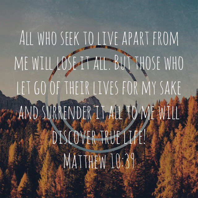 """All who seek to live apart from me will lose it all. But those who let go of their lives for my sake and surrender it all to me will discover true life!"" #Jesus  Matthew 10:39 #TPT"