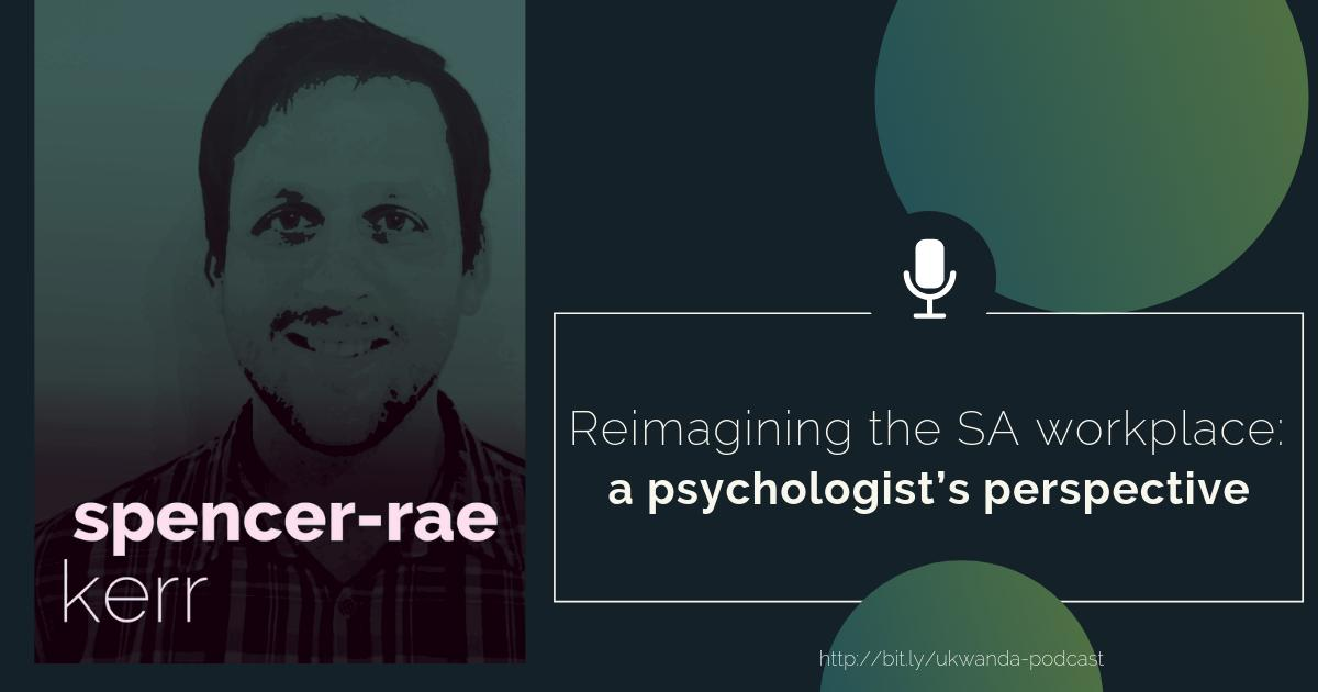 In this episode of the Ukwanda podcast, we speak to Spencer-Rae Kerr who gives us insight into the purpose of I/O practitioners in the 4th industrial revolution world or work - specifically in the South African context.  #podcast #ukwanda #iopsych
