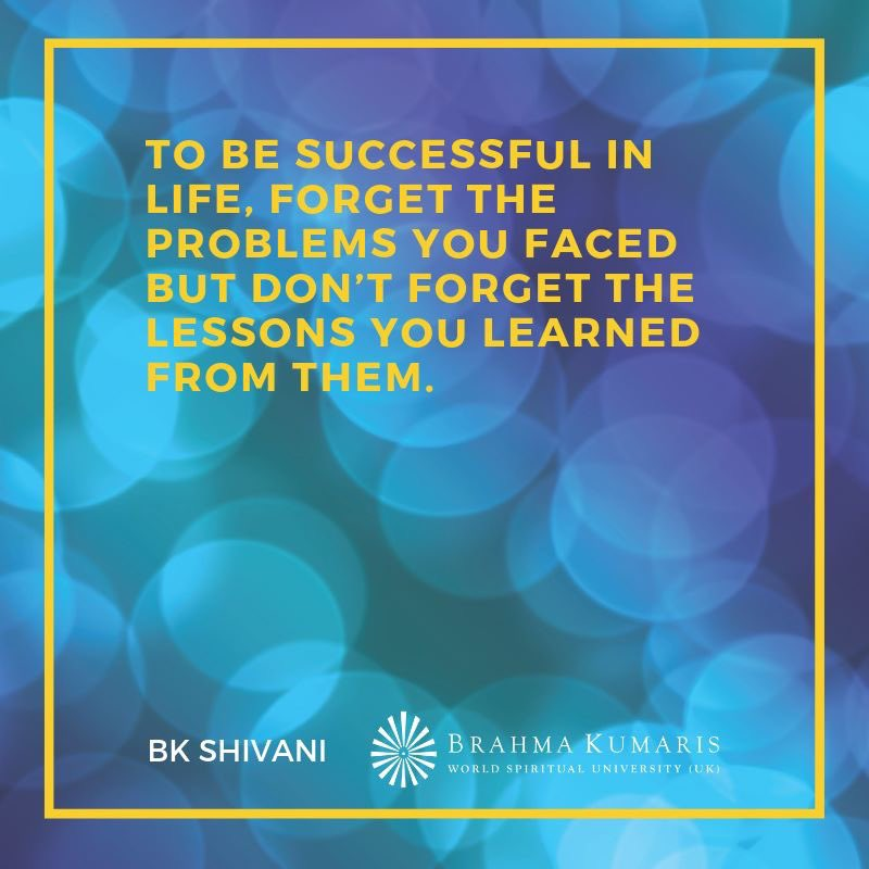 #BKShivani: To be successful in life, forget the problems you faced but don't forget the lessons you learned from them. #ThursdayThoughts Hear @bkshivani live @ssearena @ #Wembley on 23June: brahmakumaris.uk/shivani #BKShivaniAwakeningTour #IDY2019 #ThinkRight #BeHappy #BeCalm
