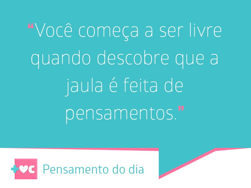 Liberte seus pensamentos 💭#PensamentodoDia #MaisVocê
