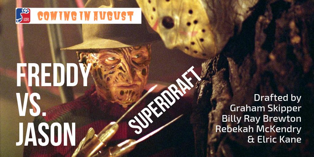 One, two, a SuperDraft is coming for you...  20 films. 2 franchises. 1 draft.   FREDDY VS. JASON  Drafted by @GrahamSkipper  @BillyRayBrewton  @RebekahMcKendry  @Elrickane   Coming in August! Start your rewatch (or first watch) now!<br>http://pic.twitter.com/OCsArExMug