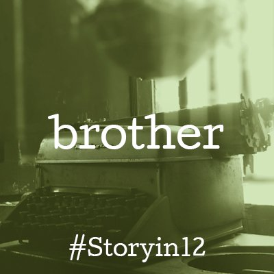 **** Daily prompt: BROTHER ***** Can you write a story in just twelve words? Any genre of writing welcome! 1) Include the daily prompt word in your story 2) Use the hashtag #Storyin12 in your Tweet