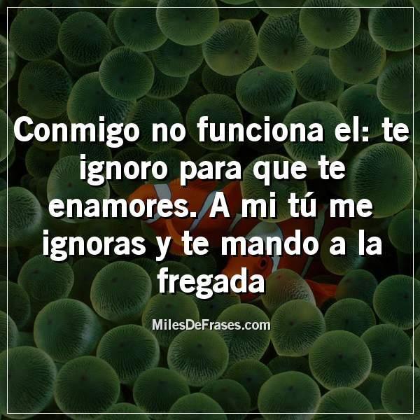 Frases En Imágenes Auf Twitter Conmigo No Funciona El Te