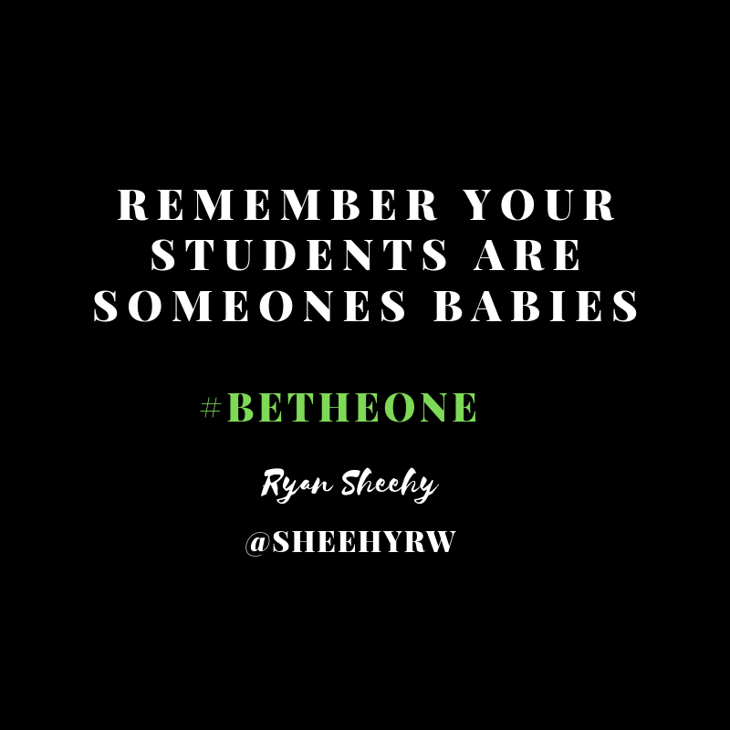 Remember your students are someones children. #BeTheOne