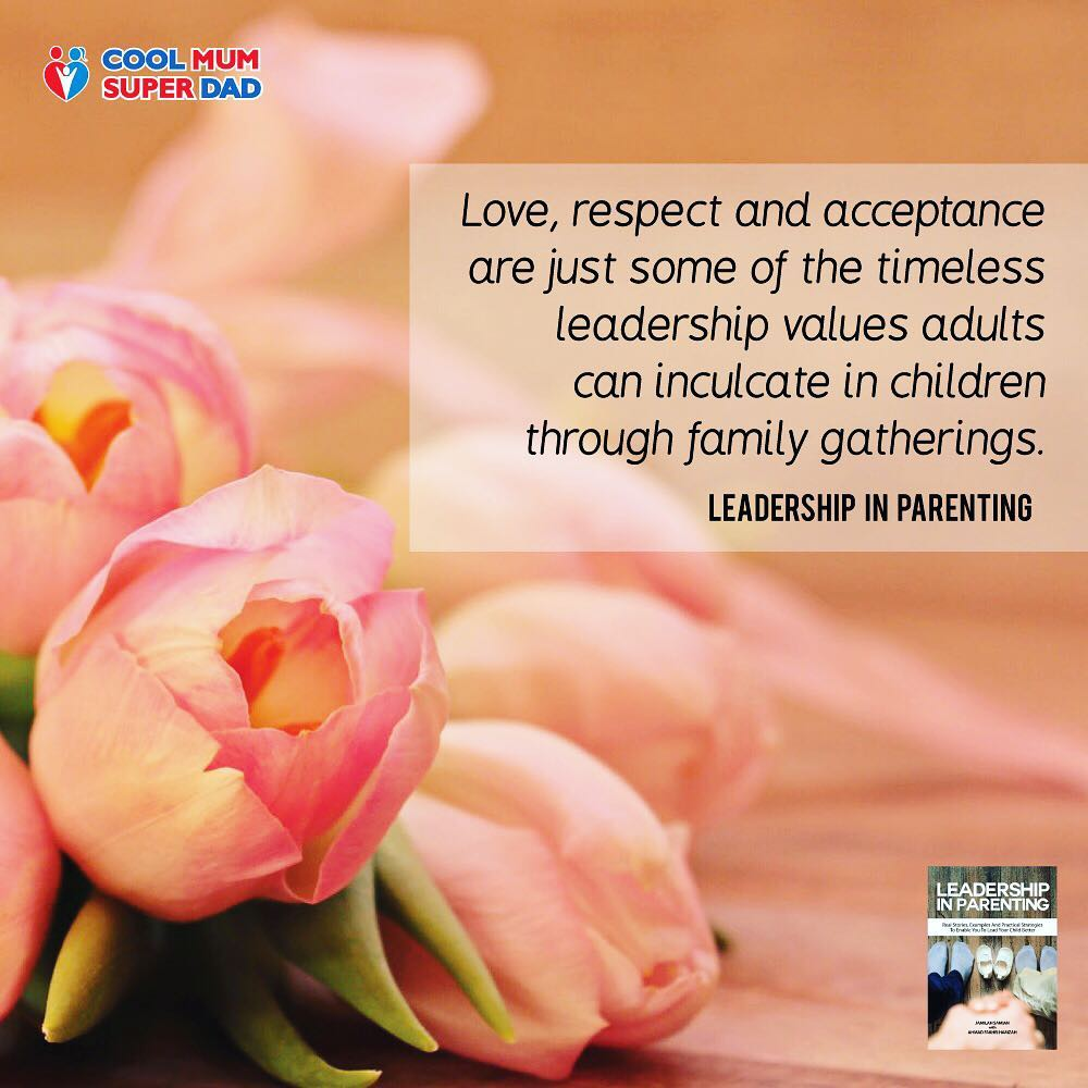 Love, respect and acceptance are just some of the timeless leadership values adults can inculcate in children through family gatherings. -Leadership in Parenting  #CoolMumSuperDad  #LeadershipInParenting   http://www.coolmumsuperdad.com