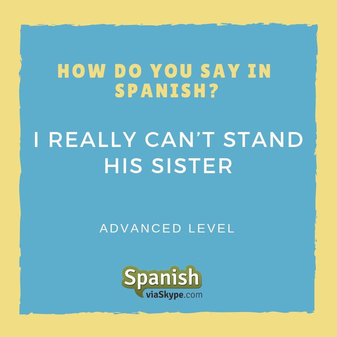 The answer: Realmente no soporto/aguanto a su hermana. Keep learning #Spanish here 👉 http://ow.ly/HqVz30mVvGO #advancedSpanish #studySpanish #Spanishlessons