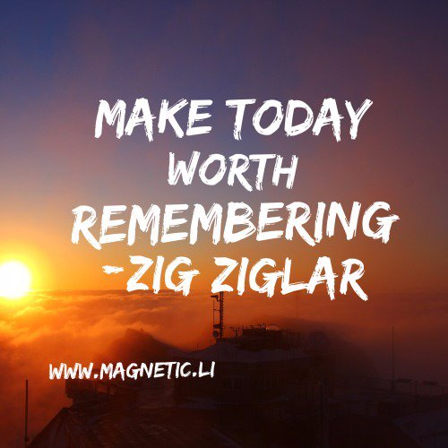 &quot;Make today worth remembering&quot;-Zig Ziglar #quotes #motivationalquotes <br>http://pic.twitter.com/TjuemelPNt