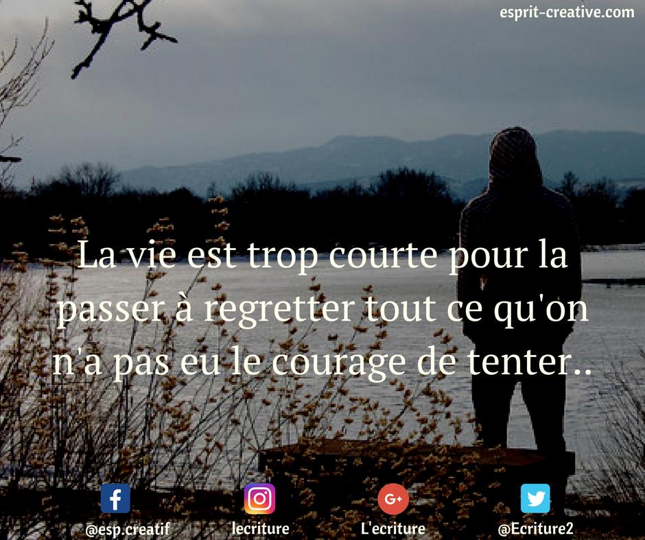 L Ecriture On Twitter La Vie Est Trop Courte Pour La Passer A Regretter Tout Ce Qu On N A Pas Eu Le Courage De Tenter Citation