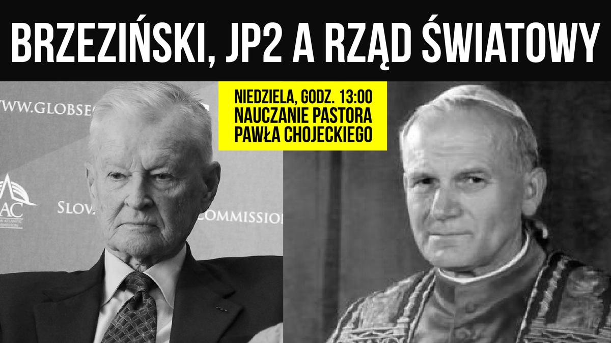 BRZEZIŃSKI, JP2 A RZĄD ŚWIATOWY Nauczanie pastora Pawła Chojeckiego 28.05.2017