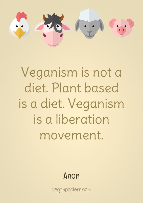 Veganism is not a diet. Plant based is a diet. Veganism is a liberation movement. - Anon #vegan <br>http://pic.twitter.com/8p2vay3Vtb