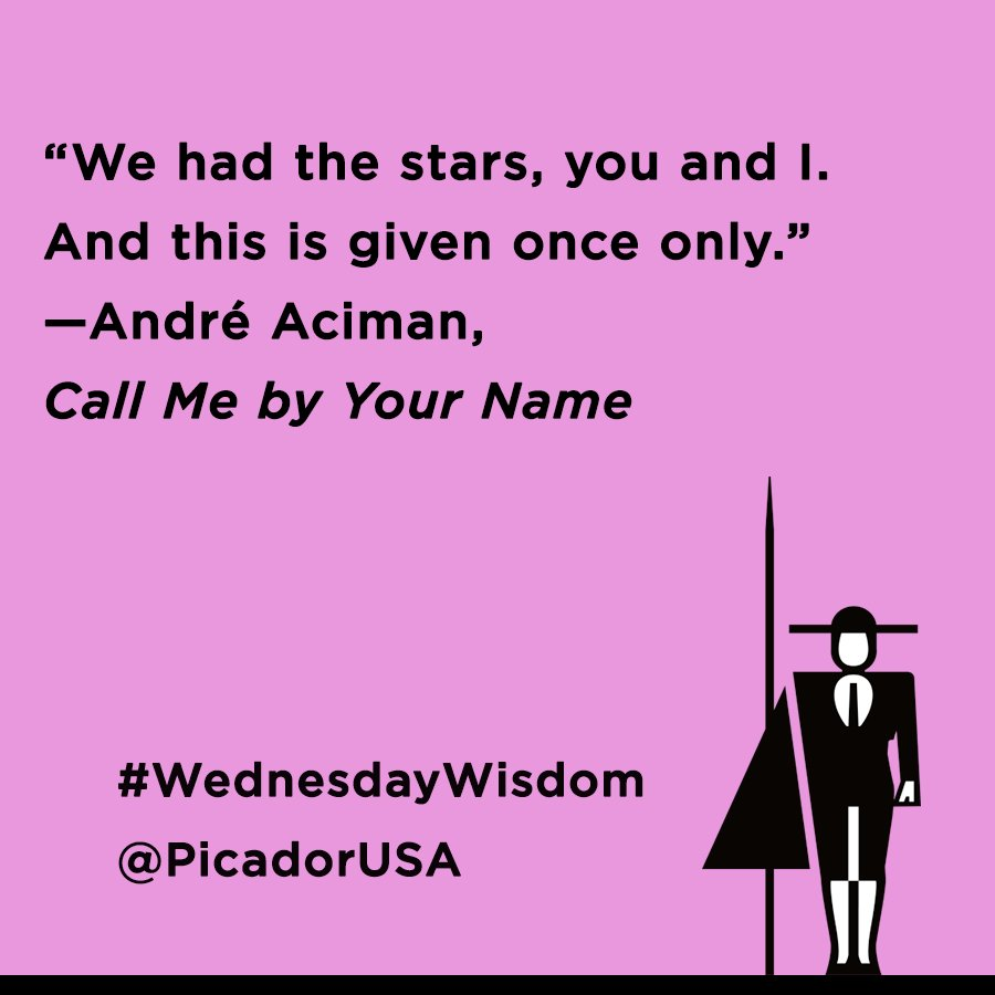 """Picador USA on Twitter: """"Today's #wednesdaywisdom comes from André Aciman,  whose CALL ME BY YOUR NAME is now a major motion picture starring  @armiehammer… ..."""