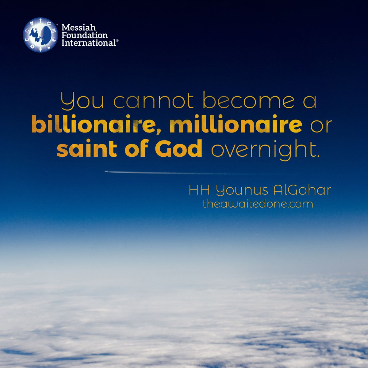 #QuoteoftheDay 'You cannot become a #billionaire, #millionaire or #saint of #God overnight.' - HH #YounusAlGohar<br>http://pic.twitter.com/3GkfW6LFf2