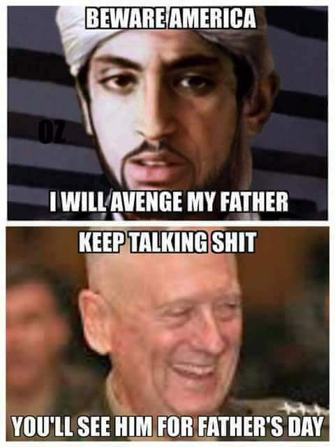 #SecDef  Mad dog plans to allow Osoma Bin Ladins son to spend fathers day with him! <br>http://pic.twitter.com/P2uBNZSExG