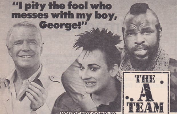 Happy birthday Mr.T! (Remember, that one time? When Boy George was on the A-Team?)